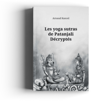 Les yoga sutras de Patanjali Décryptés - Arnaud Kancel